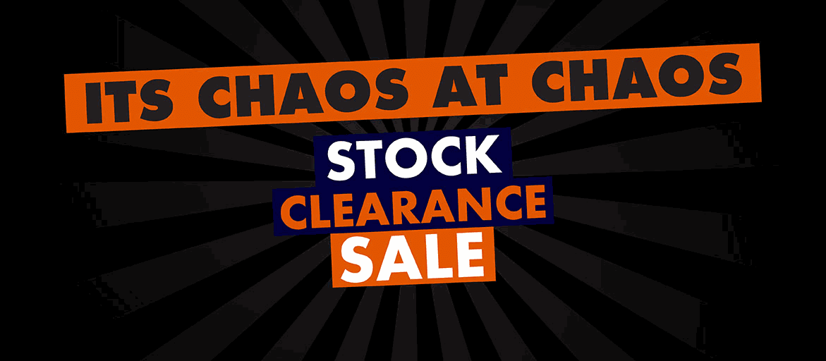 It's Chaos At Chaos! Stock Clearance SALE