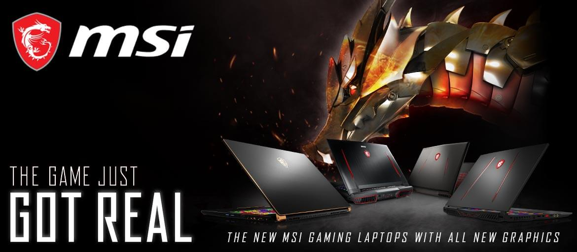 MSI - The Game Just Got Real - The New MSI Gaming Laptops With All New Graphics